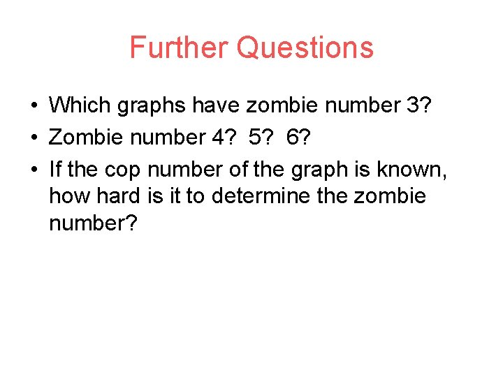 Further Questions • Which graphs have zombie number 3? • Zombie number 4? 5?