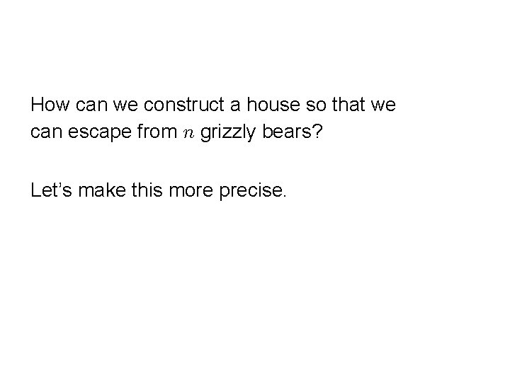How can we construct a house so that we can escape from grizzly bears?