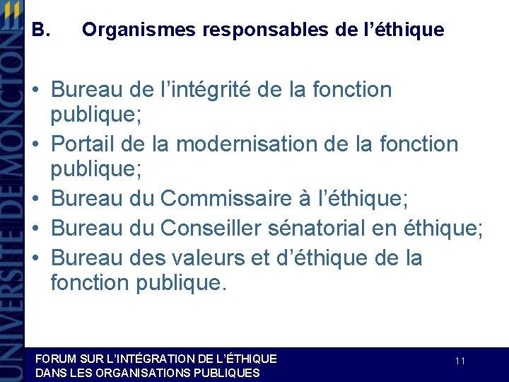 B. Organismes responsables de l'éthique • Bureau de l'intégrité de la fonction publique; •