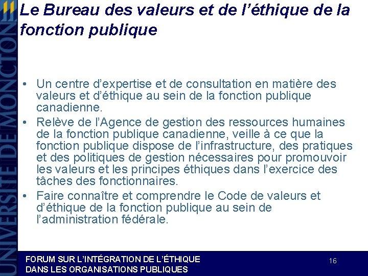 Le Bureau des valeurs et de l'éthique de la fonction publique • Un centre