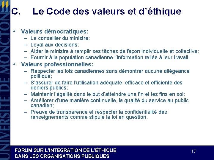 C. Le Code des valeurs et d'éthique • Valeurs démocratiques: – – Le conseiller