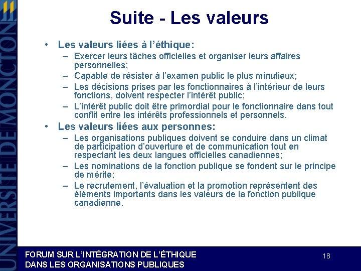 Suite - Les valeurs • Les valeurs liées à l'éthique: – Exercer leurs tâches