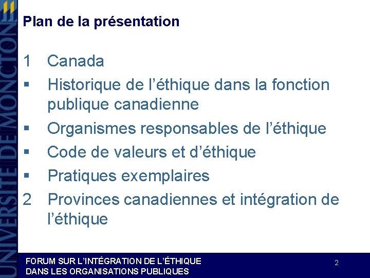 Plan de la présentation 1 Canada § Historique de l'éthique dans la fonction publique