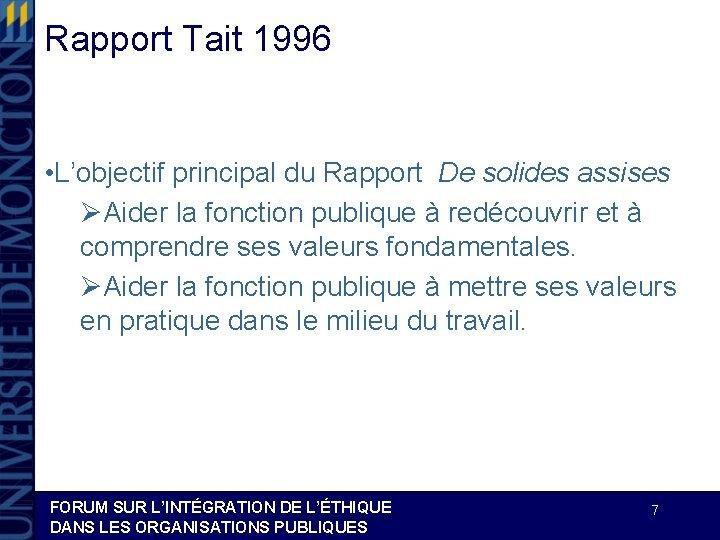 Rapport Tait 1996 • L'objectif principal du Rapport De solides assises ØAider la fonction