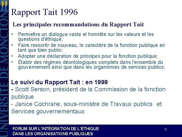 Rapport Tait 1996 Les principales recommandations du Rapport Tait • Permettre un dialogue vaste