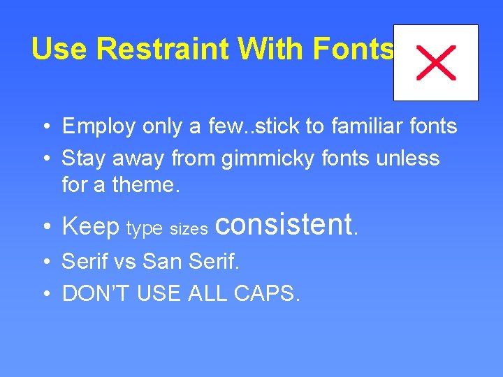 Use Restraint With Fonts • Employ only a few. . stick to familiar fonts