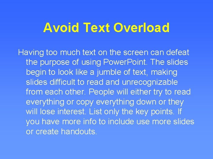 Avoid Text Overload Having too much text on the screen can defeat the purpose