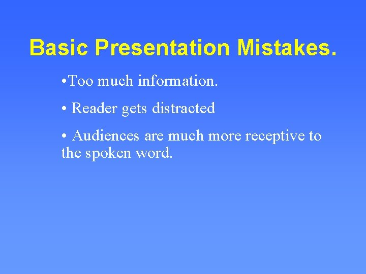 Basic Presentation Mistakes. • Too much information. • Reader gets distracted • Audiences are