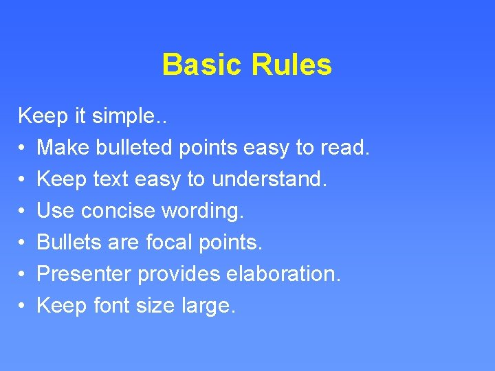 Basic Rules Keep it simple. . • Make bulleted points easy to read. •