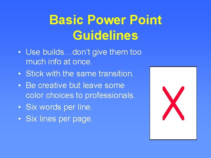 Basic Power Point Guidelines • Use builds…don't give them too much info at once.
