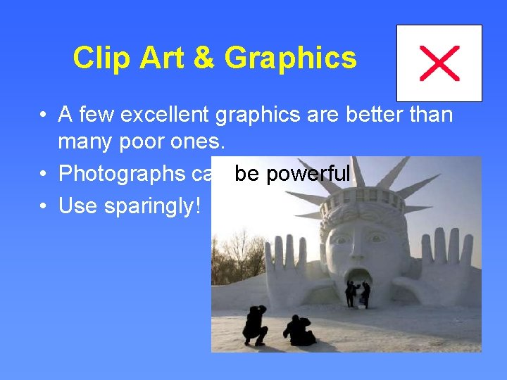 Clip Art & Graphics • A few excellent graphics are better than many poor