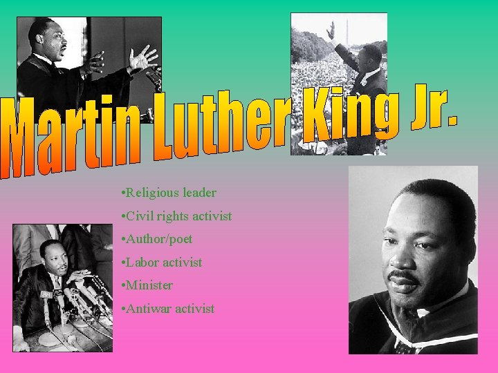 • Religious leader • Civil rights activist • Author/poet • Labor activist •