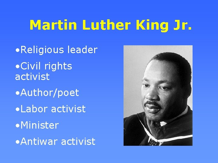 Martin Luther King Jr. • Religious leader • Civil rights activist • Author/poet •