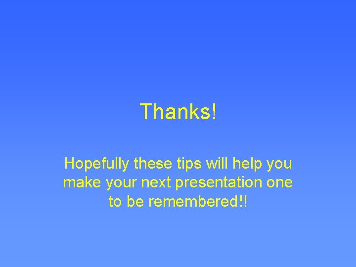 Thanks! Hopefully these tips will help you make your next presentation one to be