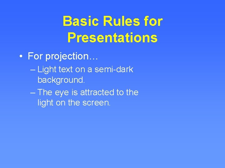 Basic Rules for Presentations • For projection… – Light text on a semi-dark background.
