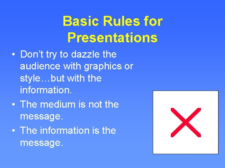 Basic Rules for Presentations • Don't try to dazzle the audience with graphics or