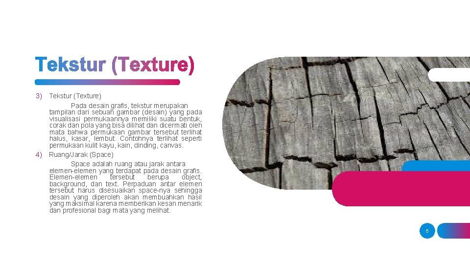 3) Tekstur (Texture) Pada desain grafis, tekstur merupakan tampilan dari sebuah gambar (desain) yang