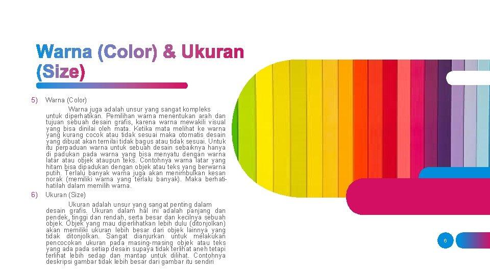 5) 6) Warna (Color) Warna juga adalah unsur yang sangat kompleks untuk diperhatikan. Pemilihan