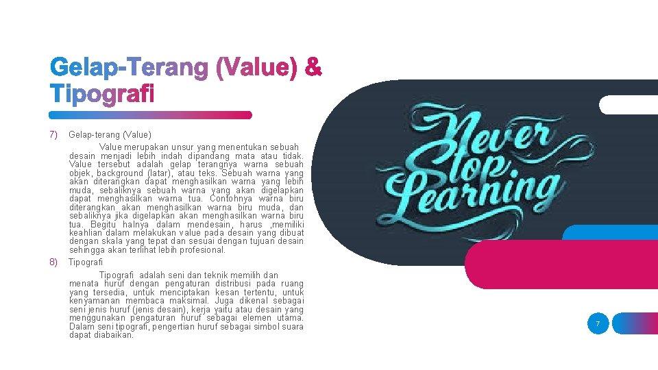 7) 8) Gelap-terang (Value) Value merupakan unsur yang menentukan sebuah desain menjadi lebih indah