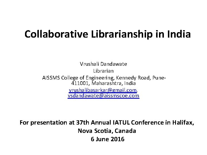 Collaborative Librarianship in India Vrushali Dandawate Librarian AISSMS College of Engineering, Kennedy Road, Pune-