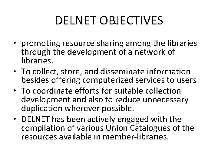 DELNET OBJECTIVES • promoting resource sharing among the libraries through the development of a