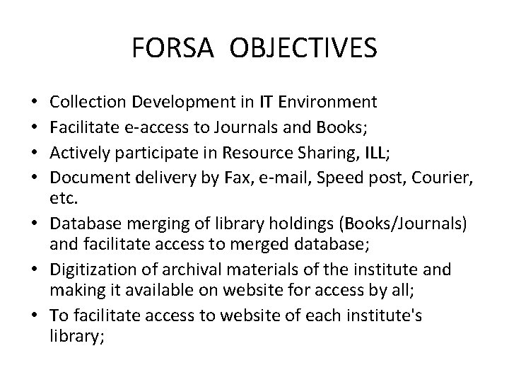 FORSA OBJECTIVES Collection Development in IT Environment Facilitate e-access to Journals and Books; Actively