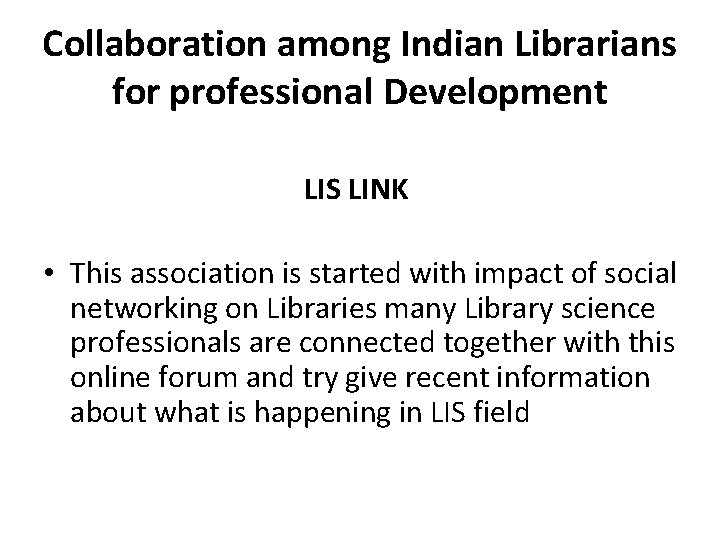 Collaboration among Indian Librarians for professional Development LIS LINK • This association is started