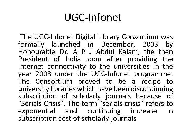 UGC-Infonet The UGC-Infonet Digital Library Consortium was formally launched in December, 2003 by Honourable