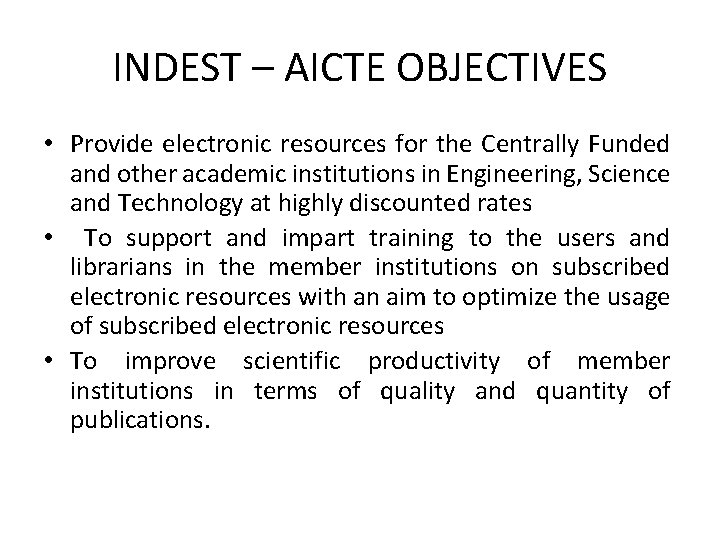 INDEST – AICTE OBJECTIVES • Provide electronic resources for the Centrally Funded and other