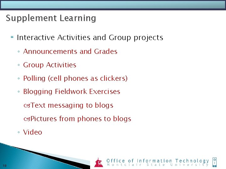 Supplement Learning Interactive Activities and Group projects ◦ Announcements and Grades ◦ Group Activities