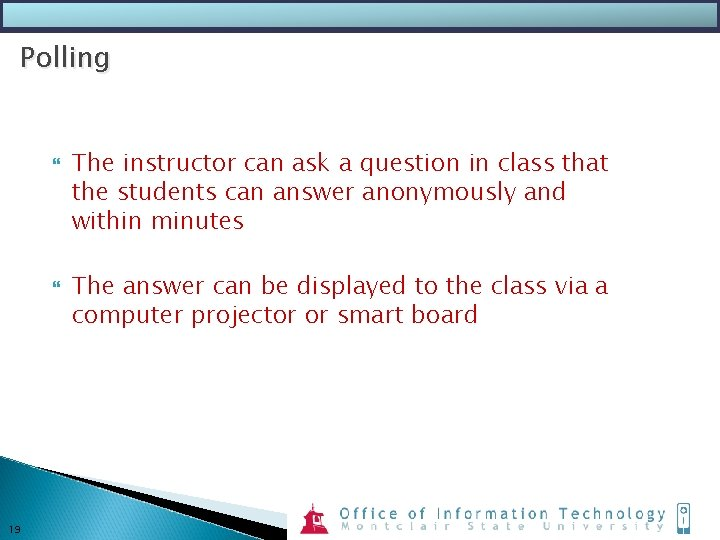 Polling 19 The instructor can ask a question in class that the students can