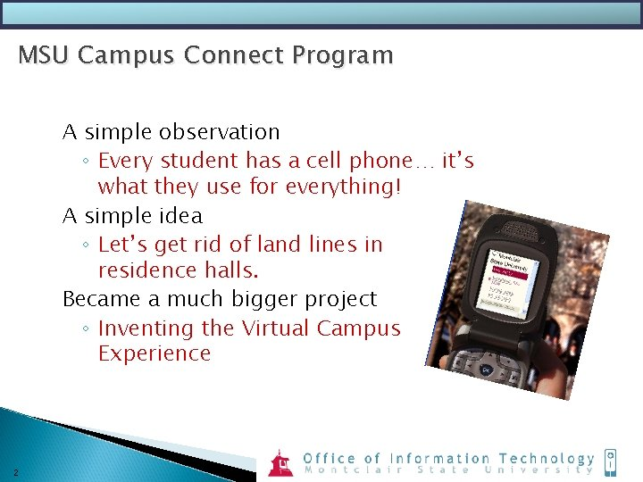 MSU Campus Connect Program A simple observation ◦ Every student has a cell phone…