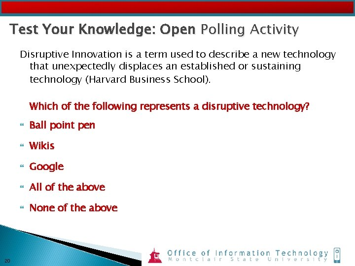 Test Your Knowledge: Open Polling Activity Disruptive Innovation is a term used to describe