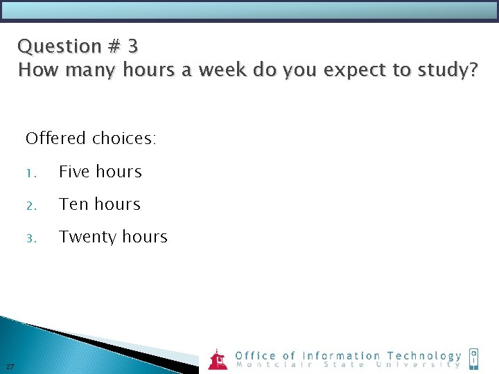 Question # 3 How many hours a week do you expect to study? Offered