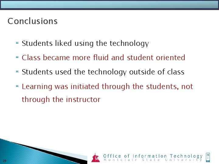 Conclusions Students liked using the technology Class became more fluid and student oriented Students