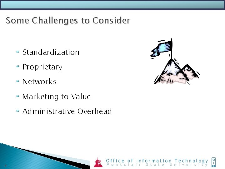 Some Challenges to Consider 4 Standardization Proprietary Networks Marketing to Value Administrative Overhead