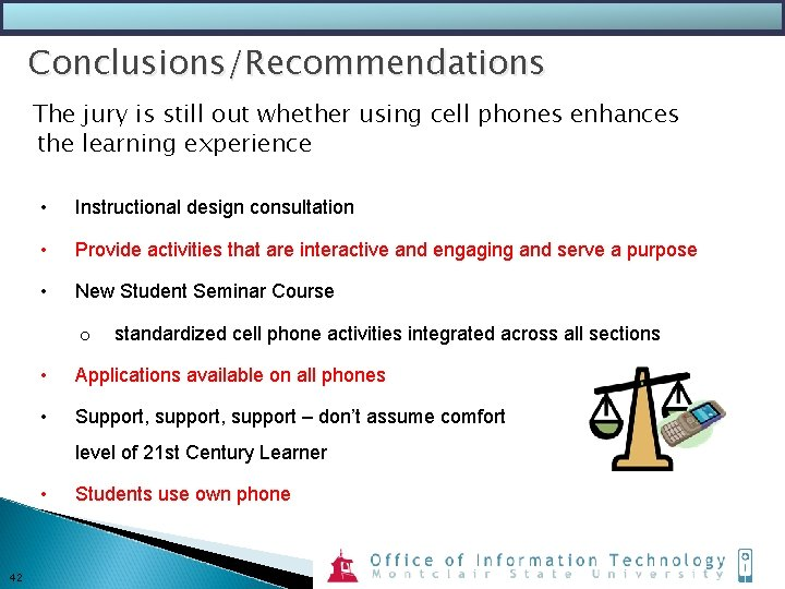 Conclusions/Recommendations The jury is still out whether using cell phones enhances the learning experience