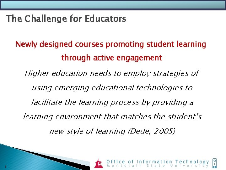 The Challenge for Educators Newly designed courses promoting student learning through active engagement Higher