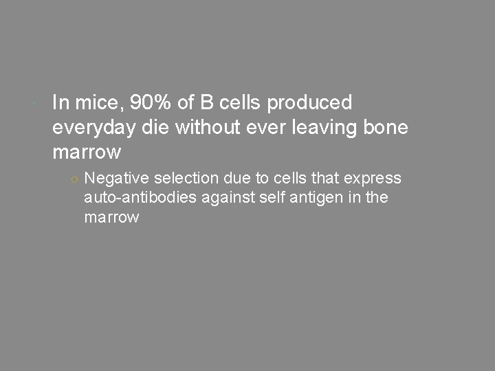 In mice, 90% of B cells produced everyday die without ever leaving bone