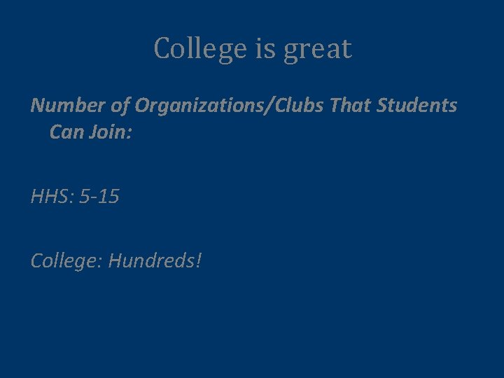 College is great Number of Organizations/Clubs That Students Can Join: HHS: 5 -15 College: