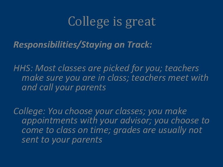 College is great Responsibilities/Staying on Track: HHS: Most classes are picked for you; teachers
