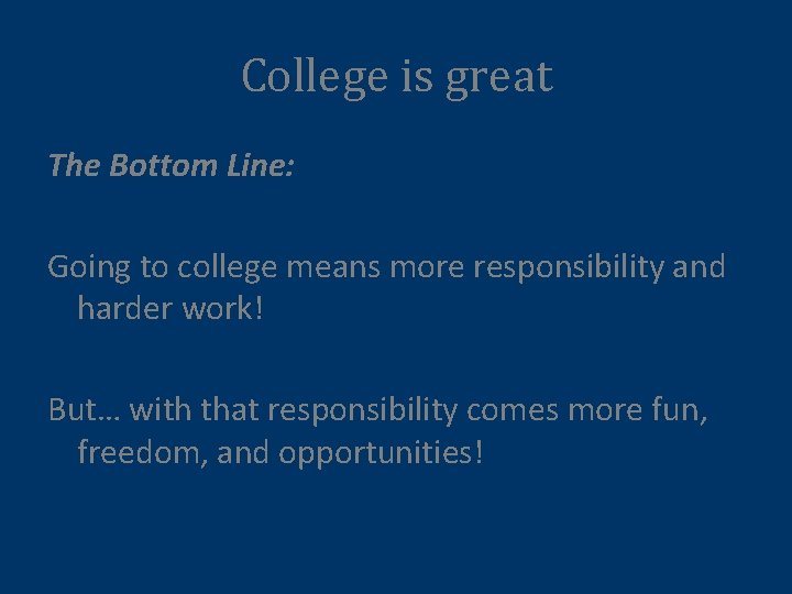 College is great The Bottom Line: Going to college means more responsibility and harder