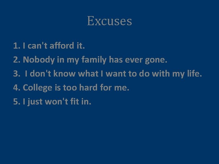 Excuses 1. I can't afford it. 2. Nobody in my family has ever gone.