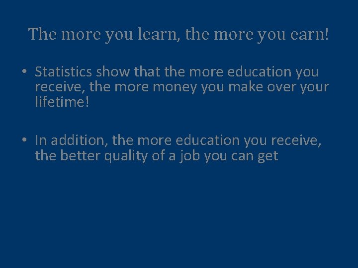 The more you learn, the more you earn! • Statistics show that the more
