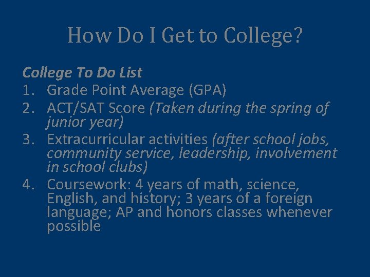 How Do I Get to College? College To Do List 1. Grade Point Average