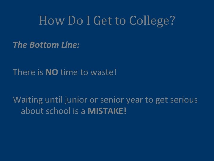 How Do I Get to College? The Bottom Line: There is NO time to