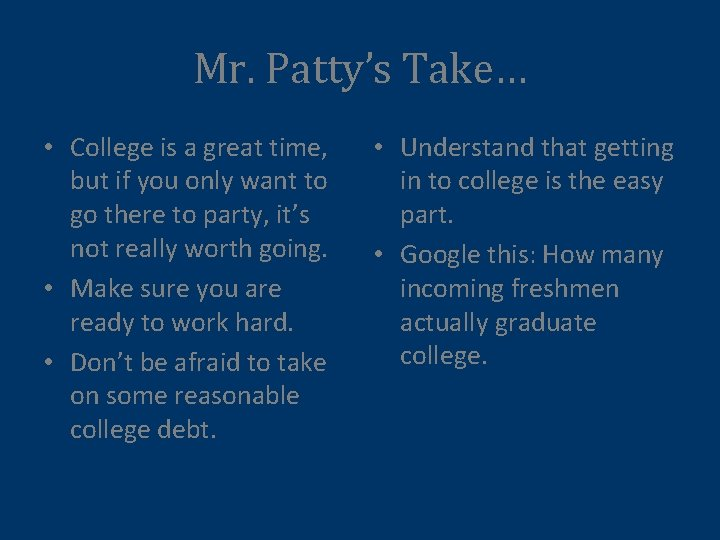 Mr. Patty's Take… • College is a great time, but if you only want