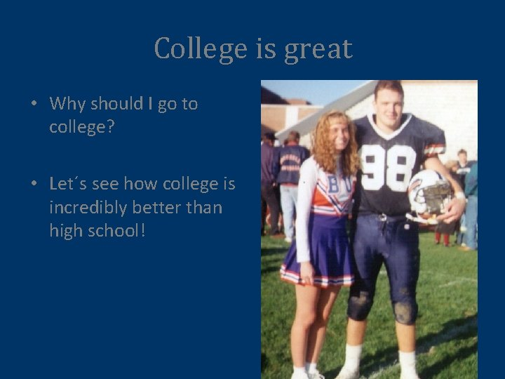 College is great • Why should I go to college? • Let´s see how