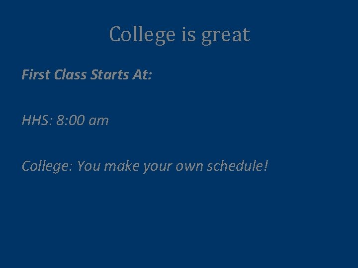 College is great First Class Starts At: HHS: 8: 00 am College: You make