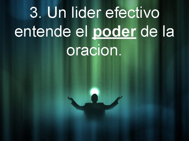 3. Un lider efectivo entende el poder de la oracion.